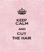 KEEP CALM AND CUT THE HAIR - Personalised Poster A4 size