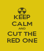 KEEP CALM AND CUT THE RED ONE - Personalised Poster A4 size