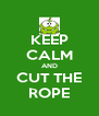 KEEP CALM AND CUT THE ROPE - Personalised Poster A4 size