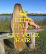 KEEP CALM AND CUT YOUR HAIR - Personalised Poster A4 size
