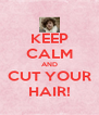 KEEP CALM AND CUT YOUR HAIR! - Personalised Poster A4 size