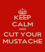 KEEP CALM AND CUT YOUR MUSTACHE - Personalised Poster A4 size