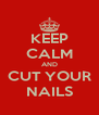 KEEP CALM AND CUT YOUR NAILS - Personalised Poster A4 size