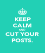 KEEP CALM AND CUT YOUR POSTS. - Personalised Poster A4 size