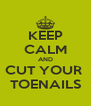 KEEP CALM AND CUT YOUR  TOENAILS - Personalised Poster A4 size