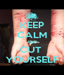 KEEP CALM AND CUT  YOURSELF - Personalised Poster A4 size