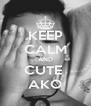 KEEP CALM AND CUTE  AKO - Personalised Poster A4 size