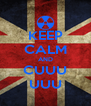 KEEP CALM AND CUUU UUU - Personalised Poster A4 size