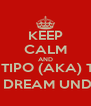 KEEP CALM AND CUZ TIPO (AKA) TULA  HAD A WET DREAM UNDER THE FAN  - Personalised Poster A4 size