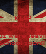 KEEP CALM AND Cuz were leaving School soon!!  - Personalised Poster A4 size