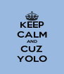 KEEP CALM AND CUZ YOLO - Personalised Poster A4 size