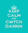 KEEP CALM AND CWTCH DARRIN - Personalised Poster A4 size