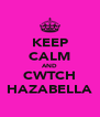 KEEP CALM AND CWTCH HAZABELLA - Personalised Poster A4 size
