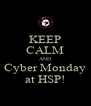 KEEP CALM AND Cyber Monday at HSP! - Personalised Poster A4 size