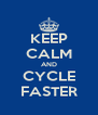 KEEP CALM AND CYCLE FASTER - Personalised Poster A4 size