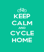 KEEP CALM AND CYCLE HOME - Personalised Poster A4 size