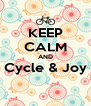 KEEP CALM AND Cycle & Joy  - Personalised Poster A4 size
