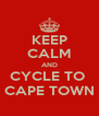 KEEP CALM AND CYCLE TO  CAPE TOWN - Personalised Poster A4 size
