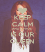 KEEP CALM AND CYRUS  IS OUR QUEEN - Personalised Poster A4 size