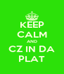 KEEP CALM AND CZ IN DA PLAT - Personalised Poster A4 size