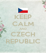 KEEP CALM AND CZECH REPUBLIC - Personalised Poster A4 size