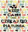 KEEP CALM AND CZEKAJ DO PIĄTUNIA - Personalised Poster A4 size