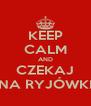 KEEP CALM AND CZEKAJ NA RYJÓWKI - Personalised Poster A4 size