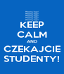 KEEP CALM AND CZEKAJCIE STUDENTY! - Personalised Poster A4 size