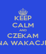 KEEP CALM AND CZEKAM NA WAKACJE - Personalised Poster A4 size