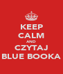 KEEP CALM AND CZYTAJ BLUE BOOKA - Personalised Poster A4 size