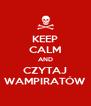 KEEP CALM AND CZYTAJ WAMPIRATÓW - Personalised Poster A4 size