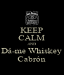 KEEP CALM AND Dá-me Whiskey Cabrón - Personalised Poster A4 size