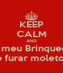 KEEP CALM AND Dá meu Brinquedo  de furar moletom - Personalised Poster A4 size