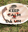 KEEP CALM AND DÁ UM  GOLE! - Personalised Poster A4 size