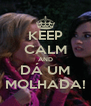KEEP CALM AND DÁ UM MOLHADA! - Personalised Poster A4 size