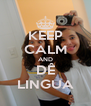 KEEP CALM AND DÊ LINGUA - Personalised Poster A4 size