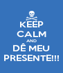 KEEP CALM AND DÊ MEU PRESENTE!!! - Personalised Poster A4 size