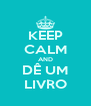 KEEP CALM AND DÊ UM LIVRO - Personalised Poster A4 size