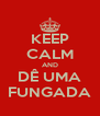 KEEP CALM AND DÊ UMA FUNGADA - Personalised Poster A4 size