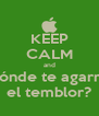 KEEP CALM and dónde te agarró el temblor? - Personalised Poster A4 size