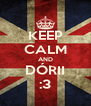 KEEP CALM AND DÓRII :3 - Personalised Poster A4 size