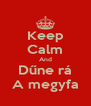 Keep Calm And Dűne rá A megyfa - Personalised Poster A4 size