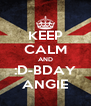 KEEP CALM AND :D-BDAY ANGIE - Personalised Poster A4 size