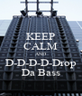 KEEP CALM AND D-D-D-D-Drop Da Bass - Personalised Poster A4 size