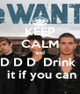 KEEP CALM and D D D  Drink   it if you can - Personalised Poster A4 size