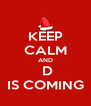 KEEP CALM AND  D IS COMING - Personalised Poster A4 size