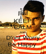 KEEP CALM AND D'ont Worry Be Happy  - Personalised Poster A4 size