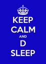 KEEP CALM AND D SLEEP - Personalised Poster A4 size