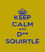 KEEP CALM AND D** SQUIRTLE - Personalised Poster A4 size