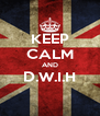 KEEP CALM AND D.W.I.H  - Personalised Poster A4 size